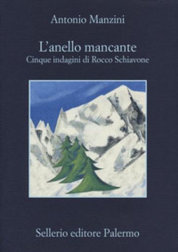 L'anello mancante. Cinque indagini di Rocco Schiavone - Antonio Manzini |