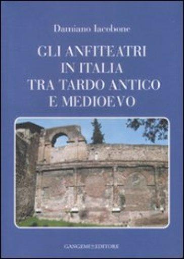 Gli anfiteatri in Italia tra Tardo Antico e Medioevo - Damiano Iacombone | Rochesterscifianimecon.com