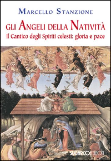 Gli angeli della Natività. Il cantico degli spiriti celesti. Gloria e pace - Marcello Stanzione  