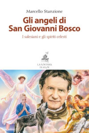 Gli angeli di San Giovanni Bosco. I salesiani e gli spiriti celesti - Marcello Stanzione pdf epub