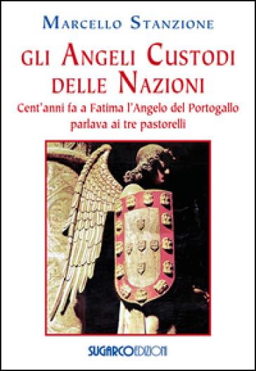 Gli angeli custodi delle nazioni. Cent'anni fa a Fatima l'angelo del Portogallo parlava ai tre pastorelli