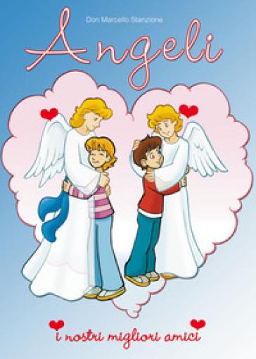 Gli angeli. I nostri migliori amici - Marcello Stanzione |