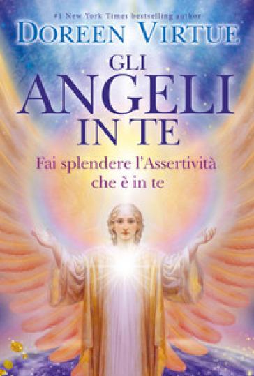 Gli angeli in te. Porta pace e cambiamenti positivi nella tua vita - Doreen Virtue | Rochesterscifianimecon.com
