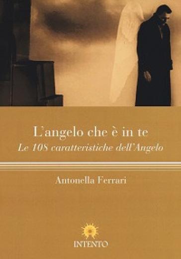 L'angelo che è in te. Le 108 caratteristiche dell'Angelo - Antonella Ferrari | Rochesterscifianimecon.com