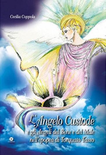 L'angelo custode e gli angeli del bene e del male nell'epopea di Torquato Tasso - Cecilia Coppola  