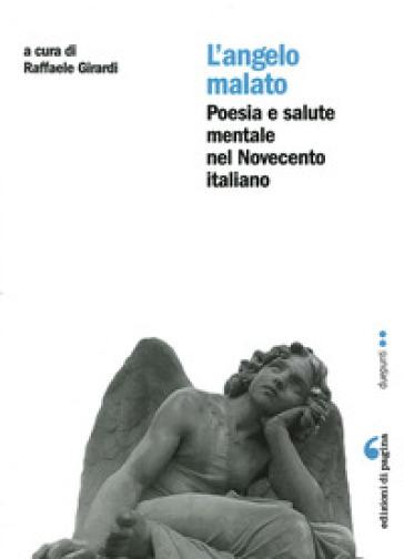 L'angelo malato. Poesia e salute mentale nel Novecento italiano - R. Girardi | Rochesterscifianimecon.com