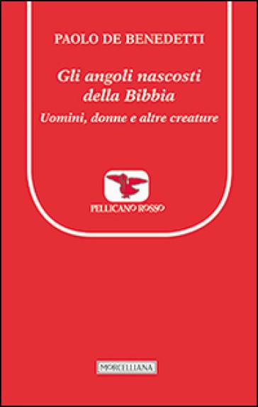 Gli angoli nascosti della Bibbia. Uomini, donne e altre creature - Paolo De Benedetti | Jonathanterrington.com