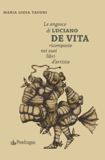 Le angosce di Luciano De Vita ricomposte nei suoi libri d'artista - Maria Gioia Tavoni | Rochesterscifianimecon.com