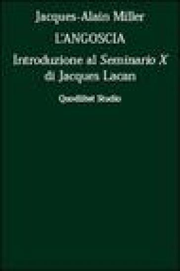 L'angoscia. Introduzione al Seminario 10° di Jacques Lacan - Jacques-Alain Miller |