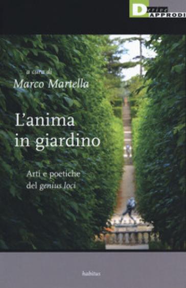 L'anima in giardino. Arti e poetiche del «genius loci» - M. Martella pdf epub