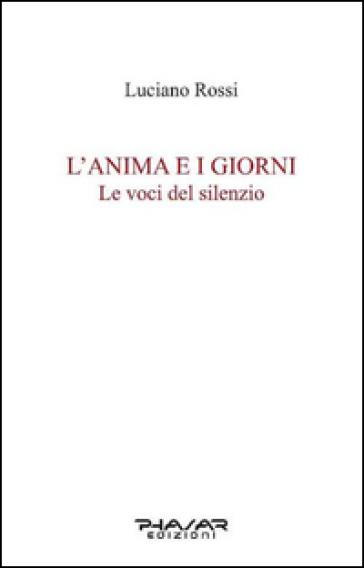 L'anima e i giorni. Le voci del silenzio - Luciano Rossi  