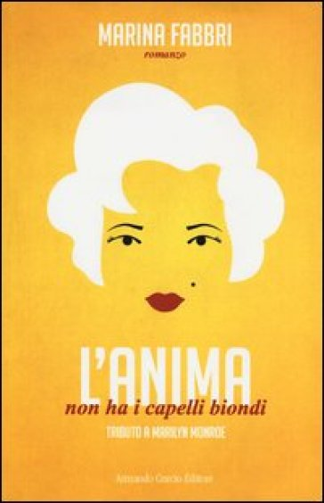 L'anima non ha i capelli biondi. Tributo a Marilyn Monroe - Marina Fabbri | Kritjur.org