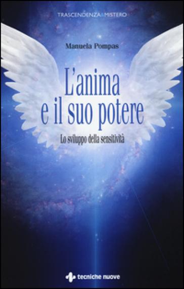 L'anima e il suo potere. Lo sviluppo della sensitività - Manuela Pompas |