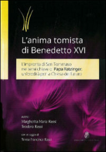 L'anima tomista di Benedetto XVI. L'impronta di San Tommaso nei temi chiave di papa Ratzinger: un'eredità per la Chiesa del futuro - Margherita Maria Rossi pdf epub