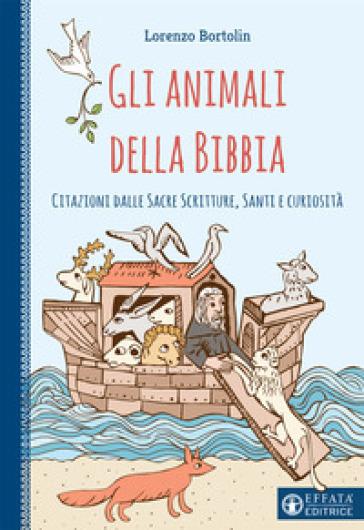 Gli animali della Bibbia. Citazioni dalle Sacre Scritture, santi e curiosità - Lorenzo Bortolin   Kritjur.org