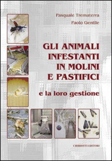 Gli animali infestanti in molini e pastifici e la loro gestione - Pasquale Trematerra |