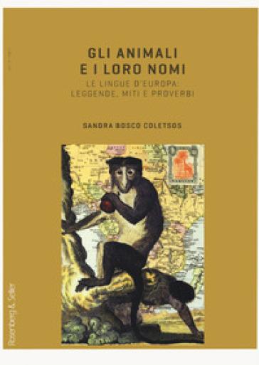 Gli animali e i loro nomi. Le lingue d'Europa: leggende, miti e proverbi - Sandra Bosco Coletsos |