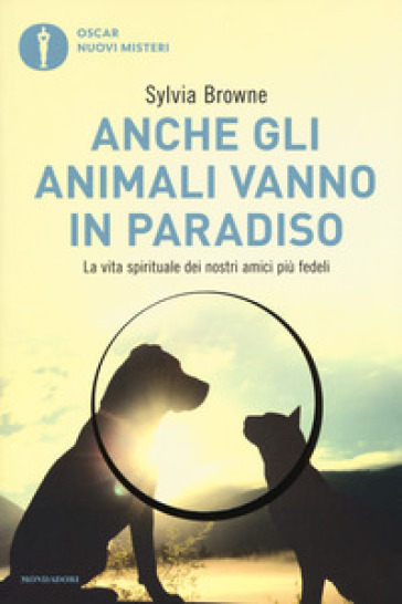 Anche gli animali vanno in paradiso. La vita spirituale dei nostri amici più fedeli - Sylvia Browne |