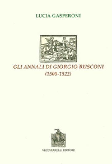 Gli annali di Giorgio Rusconi (1500-1522) - Lucia Gasperoni | Jonathanterrington.com