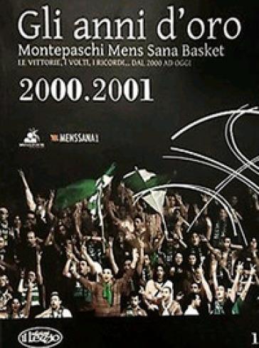 Gli anni d'oro. Montepaschi mens sana basket. Le vittorie, i volti, i ricordi... dal 2000 ad oggi. 1.