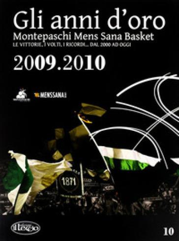 Gli anni d'oro. Montepaschi mens sana basket. Le vittorie, i volti, i ricordi... dal 2000 ad oggi. 10. -  pdf epub