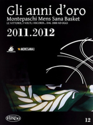 Gli anni d'oro. Montepaschi mens sana basket. Le vittorie, i volti, i ricordi... dal 2000 ad oggi. 12. -  pdf epub