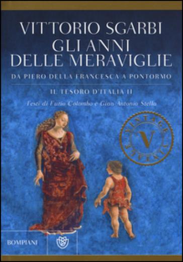 Gli anni delle meraviglie. Da Piero della Francesca a Pontormo. Il tesoro d'Italia. 2. - Vittorio Sgarbi  