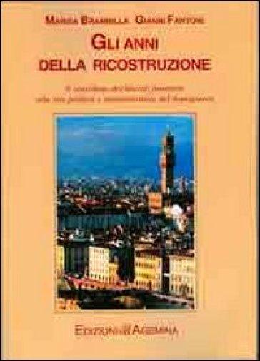 Gli anni della ricostruzione. Il contributo dei liberali fiorentini alla vita politica e amministrativa del dopoguerra - Marisa Brambilla  