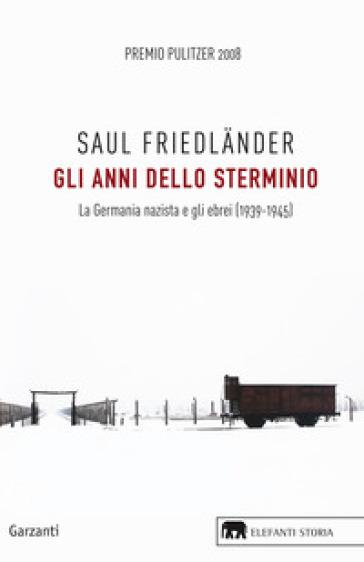Gli anni dello sterminio. La Germania nazista e gli ebrei (1939-1945) - Saul Friedlander   Jonathanterrington.com