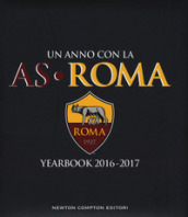 Un anno con la AS Roma. Yearbook 2016-2017. Ediz. italiana e inglese