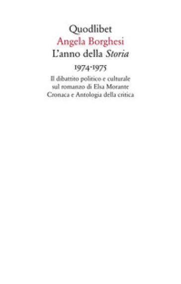 L'anno della «Storia» 1974-1975. Il dibattito politico e culturale sul romanzo di Elsa Morante. Cronaca e antologia della critica - Angela Borghesi | Ericsfund.org