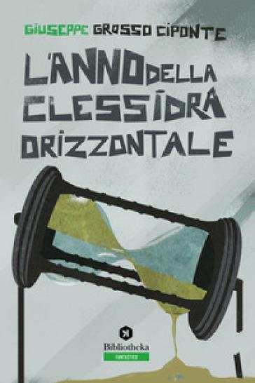 L'anno della clessidra orizzontale - Giuseppe Grosso Ciponte pdf epub