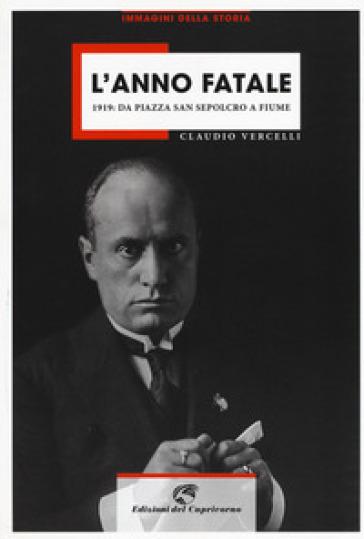 L'anno fatale. 1919: da Piazza San sepolcro a Fiume - Claudio Vercelli | Kritjur.org