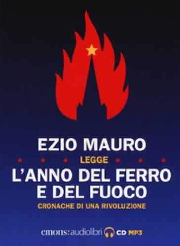 L'anno del ferro e del fuoco. Cronache di una rivoluzione letto da Ezio Mauro. Audiolibro. CD Audio formato MP3 - Ezio Mauro |