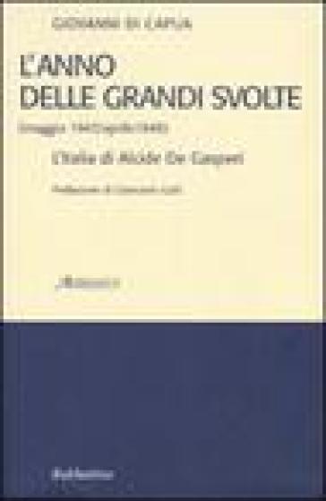 L'anno delle grandi svolte (maggio 1947/aprile 1948). L'Italia di Alcide De Gasperi - Giovanni Di Capua |