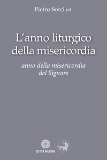 L'anno liturgico della misericordia. Anno della misericordia del Signore - P. Sorci | Kritjur.org
