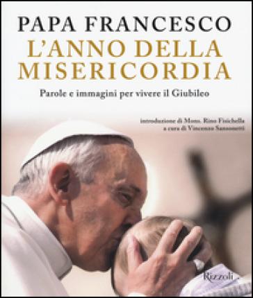 L'anno della misericordia. Parole e immagini per vivere il Giubileo - Papa Francesco (Jorge Mario Bergoglio) |