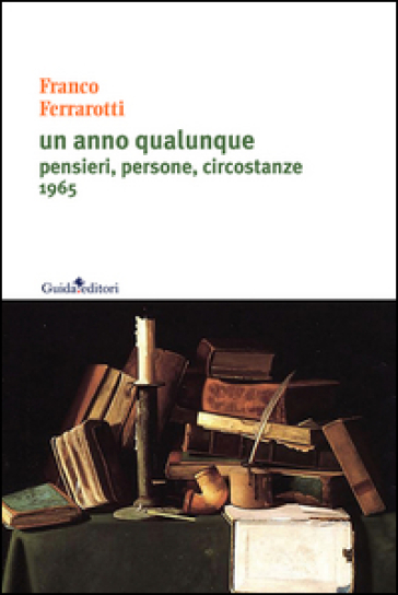 Un anno qualunque. Pensieri, persone, circostanze 1965 - Franco Ferrarotti   Kritjur.org