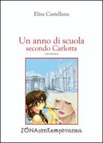 Un anno di scuola secondo Carlotta - Elisa Castellana  