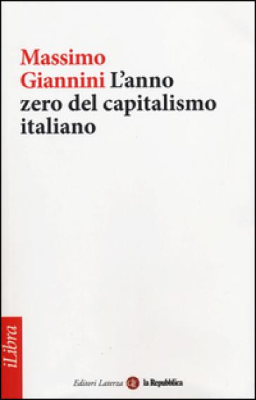 L'anno zero del capitalismo italiano - Massimo Giannini | Thecosgala.com
