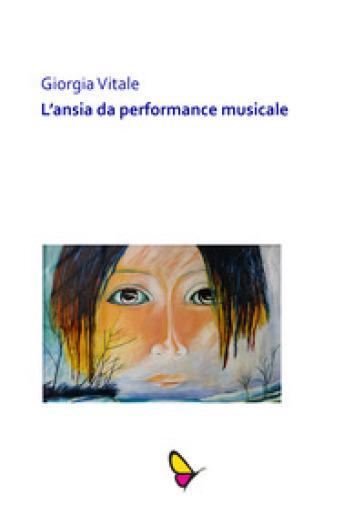 L'ansia da performance musicale. Esibirsi con più frequenza aiuta a ridurre il livello d'ansia? - Giorgia Vitale |