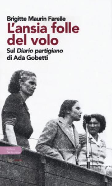 L'ansia folle del volo. Sul «Diario partigiano» di Ada Gobetti - Brigitte Maurin Farelle |