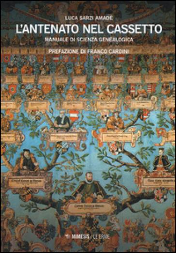 L'antenato nel cassetto. Manuale di scienza genealogica - Luca Sarzi Amadè pdf epub