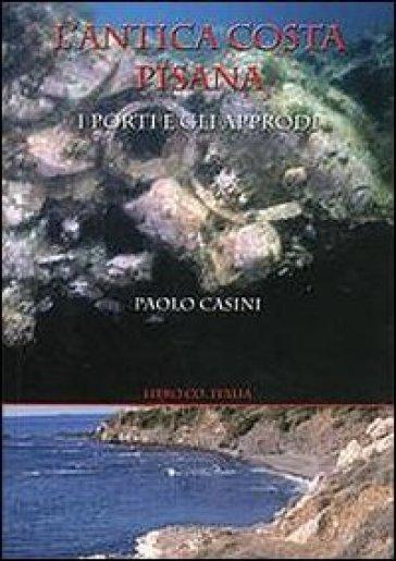 L'antica costa pisana. I porti e gli approdi - Paolo Casini | Kritjur.org