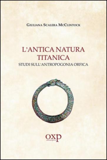 L'antica natura titanica. Studi sull'antropogonia orfica - Giuliana Scalera McClintock | Rochesterscifianimecon.com
