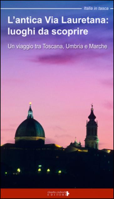 L 39 antica via lauretana luoghi da scoprire un viaggio tra toscana umbria e marche floria - L antica toscana cucine da incubo ...