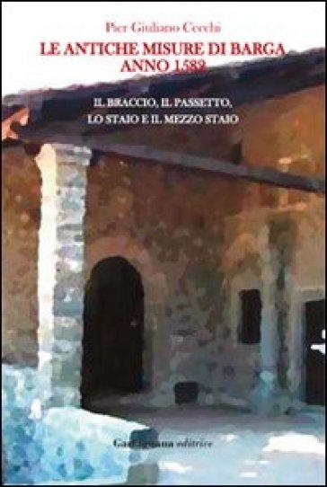 Le antiche misure di Barga. Anno 1582 - P. Giuliano Cecchi | Kritjur.org