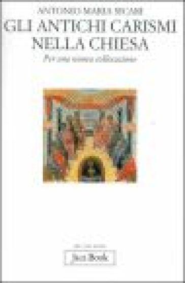 Gli antichi carismi della Chiesa. Per una nuova collocazione - Antonio Maria Sicari |