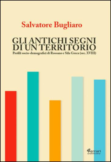 Gli antichi segni di un territorio. Profili socio-demografici di Rossano e Sila greca (sec. XVIII) - Salvatore Bugliaro | Rochesterscifianimecon.com