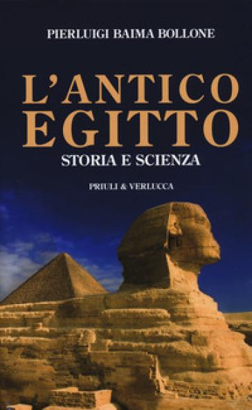 L'antico Egitto. Storia e scienza - Pierluigi Baima Bollone  